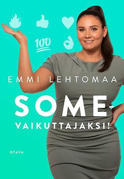 Lehtomaa, Emmi - Somevaikuttajaksi!, e-kirja