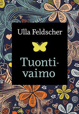 Feldscher, Ulla - Tuontivaimo, e-bok