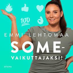 Lehtomaa, Emmi - Somevaikuttajaksi!, äänikirja