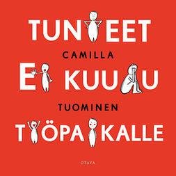 Tuominen, Camilla - Tunteet ei kuulu työpaikalle, audiobook