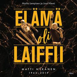 Lempinen, Marko - Elämä oli laiffii: Matti Nykänen 1963-2019, audiobook