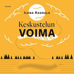Rauhala, Ilona - Keskustelun voima, äänikirja