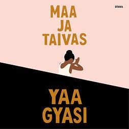 Gyasi, Yaa - Maa ja taivas, audiobook