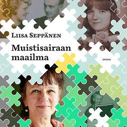 Seppänen, Liisa - Muistisairaan maailma, äänikirja