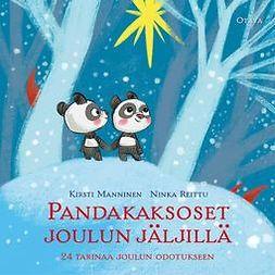 Manninen, Kirsti - Pandakaksoset joulun jäljillä: 24 tarinaa joulun odotukseen, audiobook