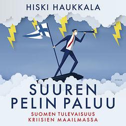 Haukkala, Hiski - Suuren pelin paluu: Suomen tulevaisuus kriisien maailmassa, äänikirja