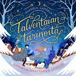 Lampela, Hannele - Talventaian tarinoita - Lumikuningattaren lumous, äänikirja