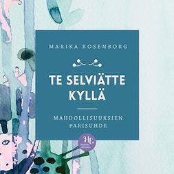 Rosenborg, Marika - Te selviätte kyllä: Mahdollisuuksien parisuhde, audiobook