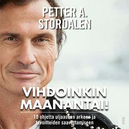 Stordalen, Petter A. - Vihdoinkin maanantai!: 10 ohjetta uljaaseen arkeen ja tavoitteiden saavuttamiseen, äänikirja