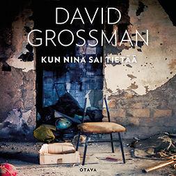 Grossman, David - Kun Nina sai tietää, audiobook