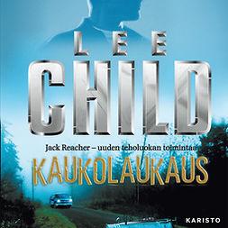 Child, Lee - Kaukolaukaus, äänikirja