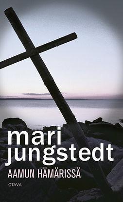 Jungstedt, Mari - Aamun hämärissä, e-kirja