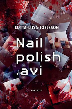 Joelsson, Lotta-Liisa - Nailpolish.avi, e-kirja