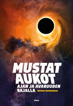 Hotakainen, Markus - Mustat aukot: Ajan ja avaruuden rajalla, e-kirja