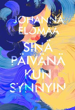 Elomaa, Johanna - Sinä päivänä kun synnyin, e-kirja