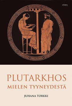 Torkki, Juhana - Plutarkhos. Mielen tyyneydestä, e-kirja