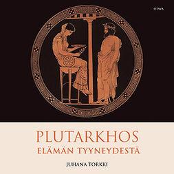 Torkki, Juhana - Plutarkhos - Elämän tyyneydestä, äänikirja
