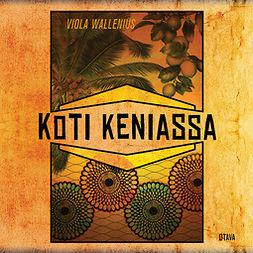 Wallenius, Viola - Koti Keniassa, äänikirja