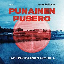 Pulkkinen, Jonna - Punainen pusero: Lappi partisaanien armoilla, audiobook