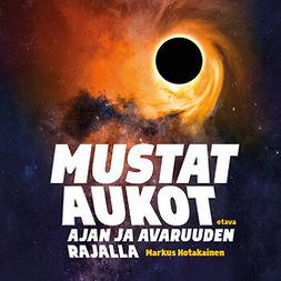 Hotakainen, Markus - Mustat aukot: Ajan ja avaruuden rajalla, äänikirja