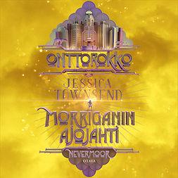 Townsend, Jessica - Onttorokko - Morriganin ajojahti: Nevermoor, äänikirja
