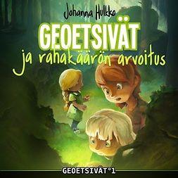 Hulkko, Johanna - Geoetsivat ja rahakäärön arvoitus, äänikirja