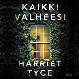 Tyce, Harriet - Kaikki valheesi, audiobook