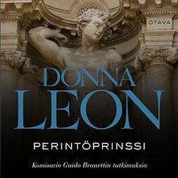 Leon, Donna - Perintöprinssi: Komisario Guido Brunettin tutkimuksia, äänikirja