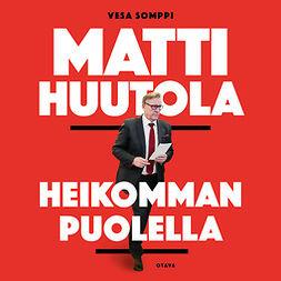 Somppi, Vesa - Matti Huutola: Heikomman puolella, äänikirja