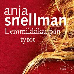 Snellman, Anja - Lemmikkikaupan tytöt, äänikirja
