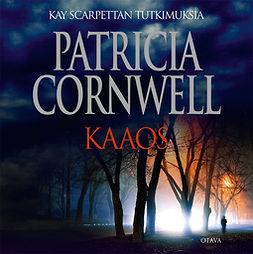 Cornwell, Patricia - Kaaos, äänikirja