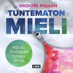 Pollan, Michael - Tuntematon mieli: Mitä uusi psykedeelien tutkimus opettaa, äänikirja