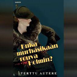 Autere, Terttu - Kuka murhasikaan rouva Holmin?, äänikirja