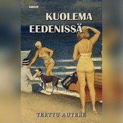 Autere, Terttu - Kuolema Eedenissä, äänikirja