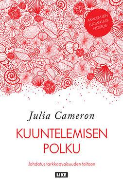 Cameron, Julia - Kuuntelemisen polku: Johdatus tarkkaavaisuuden taitoon, e-kirja