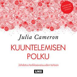 Cameron, Julia - Kuuntelemisen polku: Johdatus tarkkaavaisuuden taitoon, äänikirja