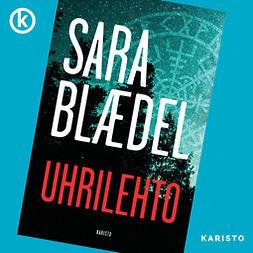 Blaedel, Sara - Uhrilehto, äänikirja