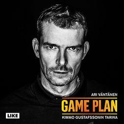 Väntänen, Ari - Game Plan: Kimmo Gustafssonin tarina, äänikirja