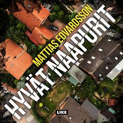 Edvardsson, Mattias - Hyvät naapurit, äänikirja