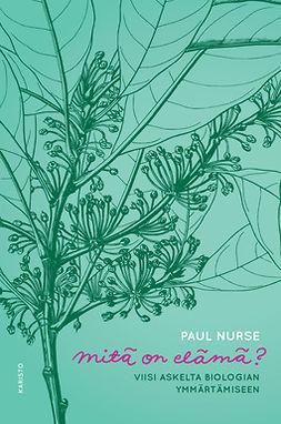 Nurse, Paul - Mitä on elämä?: Viisi askelta biologian ymmärtämiseen, e-kirja