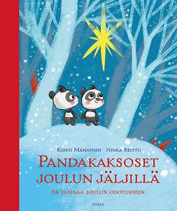 Manninen, Kirsti - Pandakaksoset joulun jäljillä: 24 tarinaa joulun odotukseen, e-kirja