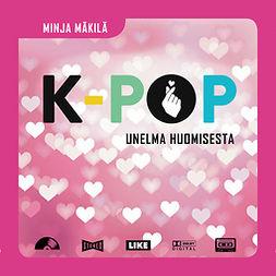Mäkilä, Minja - K-pop - Unelma huomisesta, äänikirja