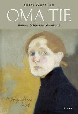 Konttinen, Riitta - Oma tie: Helene Schjerfbeckin elämä, e-kirja