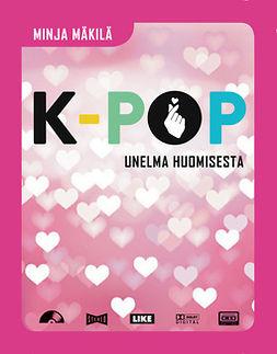 Mäkilä, Minja - K-pop - Unelma huomisesta, e-kirja