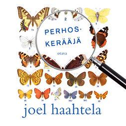 Haahtela, Joel - Perhoskerääjä, äänikirja
