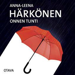 Härkönen, Anna-Leena - Onnen tunti, äänikirja