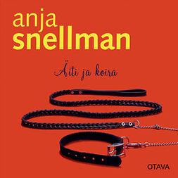 Snellman, Anja - Äiti ja koira, äänikirja