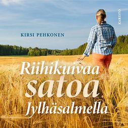 Pehkonen, Kirsi - Riihikuivaa satoa Jylhäsalmella, äänikirja