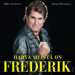 Harva meistä on Frederik