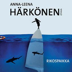 Härkönen, Anna-Leena - Rikospaikka, äänikirja